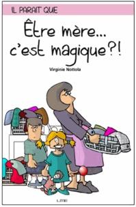 Virginie Nottola - Etre mère... c'est magique ?!.