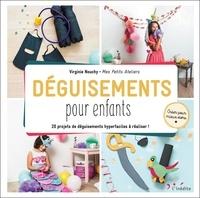 Virginie Nouchy - Déguisements pour enfants - 20 projets de déguisements hyperfaciles à réaliser !.