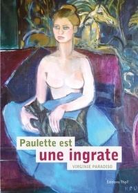 Virginie Osté-Paradisio - Paulette est une ingrate.