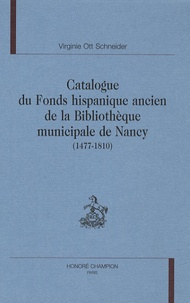 Virginie Ott Schneider - Catalogue du fonds hispanique ancien de la Bibliothèque municipale de Nancy (1477-1810).
