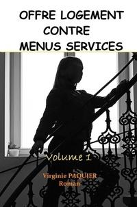 Virginie Paquier - OFFRE LOGEMENT CONTRE MENUS SERVICES Volume 1.