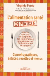 Virginie Parée - L'alimentation santé en pratique - Conseils pratiques, astuces, recettes et menus.