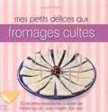 Virginie Perrotte - Mes petits délices aux fromages cultes.