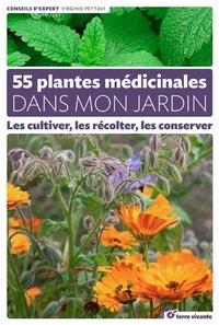 55 plantes médicinales dans mon jardin- Les cultiver, les récolter, les conserver - Virginie Peytavi |