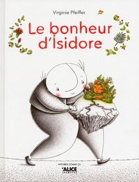 Virginie Pfeiffer - Le bonheur d'Isidore.