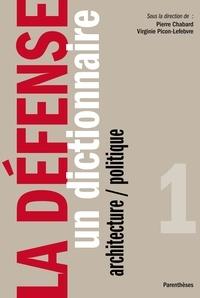 Virginie Picon-Lefebvre et Pierre Chabard - La Défense - Tome 1, Un dictionnaire architecture / politique.
