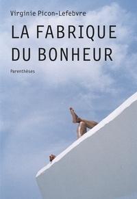 Virginie Picon-Lefebvre - La fabrique du bonheur.