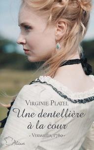Virginie Platel - Une dentellière à la cour.