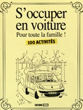 Virginie Poussin et Alice Gilles - S'occuper en voiture pour toute la famille ! - 100 activités.