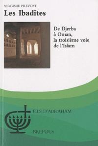 Virginie Prévost - Les Ibadites - De Djerba à Oman, la troisième voie de l'Islam.