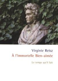 Virginie Reisz - A l'immortelle Bien-aimée.
