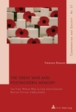 Virginie Renard - The Great War and Postmodern Memory - The First World War in Late 20 th -Century British Fiction (1985–2000).