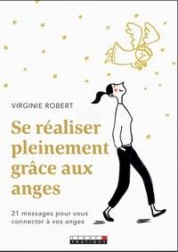 Virginie Robert - Se réaliser grâce aux anges - Accueillir leurs messages pour retrouver sa lumière intérieure.