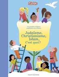 Virginie Roussel et Elena Iribarren - Judaïsme, christianisme, islam, c'est quoi ? - Les grandes religions expliquées aux enfants.