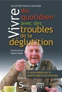 Virginie Ruglio - Vivre au quotidien avec des troubles de la déglutition - Un guide pratique pour la personne âgée et son entourage.