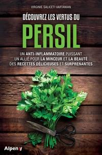 Virginie Saliceti Vartanian - Découvrez les vertus du persil - Un anti-inflammatoire puissant, un allié pour la minceur et la beauté, des recettes délicieuses et surprenantes.