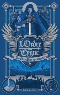 Virginie Salobir - L'Ordre du cygne Tome 1 : Les chevaliers de Camelote.