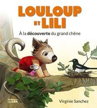 Virginie Sanchez - Louloup et Lili  : A la découverte du grand chêne.