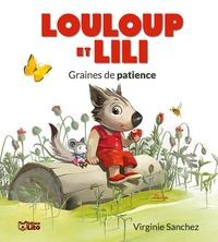 Virginie Sanchez - Louloup et Lili  : Graines de patience.
