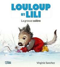 Virginie Sanchez - Louloup et Lili  : La grosse colère.