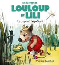 Virginie Sanchez - Louloup et Lili  : Le crapaud dégoûtant.