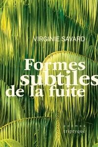 Virginie Savard - Formes subtiles de la fuite.