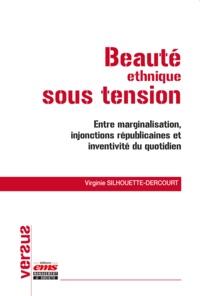 Virginie Silhouette-Dercourt - Beauté ethnique sous tension - Entre marginalisation, injonctions républicaines et inventivité du quotidien.