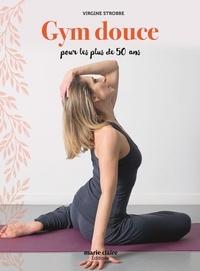 Virginie Strobbe - Gym douce - 88 exercices pour rester en forme à tout âge.