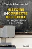Virginie Subias Konofal - Histoire incorrecte de l'école - De l'ancien régime à aujourd'hui.