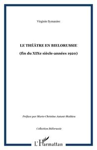 Virginie Symaniec - Le théâtre en Bielorussie - (fin du XIXe siècle-années 1920).