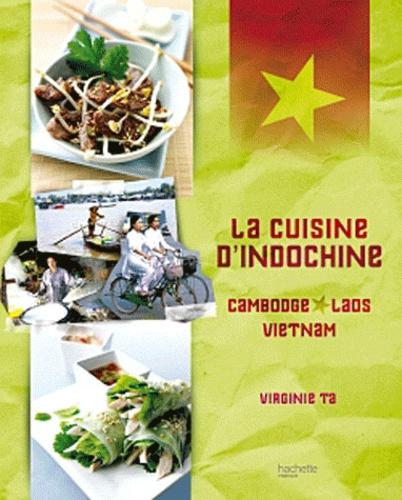 La cuisine d'Indochine. Vietnam, Laos, Cambodge