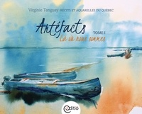 Virginie Tanguay - Artéfacts - Tome I, Là où nous sommes - Récits et aquarelles du terroir québécois.