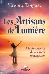Virginie Tanguay - Les Artisans de Lumière - À la découverte de ces âmes courageuses.
