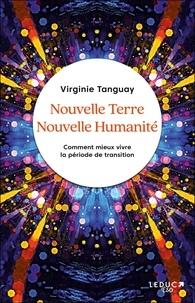 Virginie Tanguay - Nouvelle Terre Nouvelle Humanité - Comment mieux vivre la période de transition.