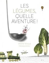 Virginie Téoulle et Michela Eccli - Les légumes, quelle aventure !.