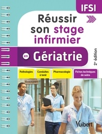 Virginie Thiercelin et Alexandre Boussuge - Réussir son stage infirmier en gériatrie - Pathologies, conduites à tenir, pharmacologie, fiches techniques de soins.