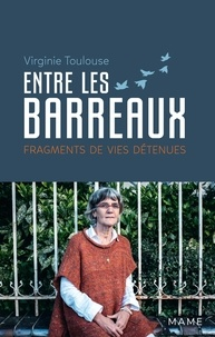 Virginie Toulouse - Entre les barreaux - Fragments de vies détenues.