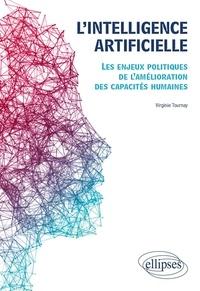Virginie Tournay - L'intelligence artificielle - Les enjeux politiques de l'amélioration des capacités humaines.