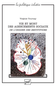 Virginie Tournay - Vie et mort des agencements sociaux - De l'origine des institutions.