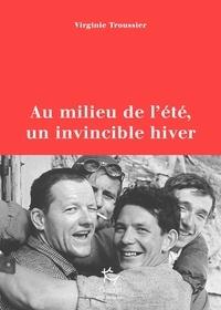 Virginie Troussier - Au milieu de l'été, un invincible hiver - Pilier du Frêney 1961.