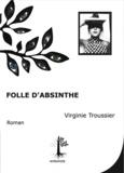 Virginie Troussier - Folle d'absinthe.