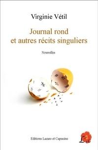 Virginie Vétil Bernal - Journal rond et autres récits singuliers.
