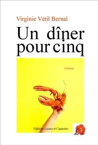 Virginie Vétil Bernal - Un dîner pour cinq.