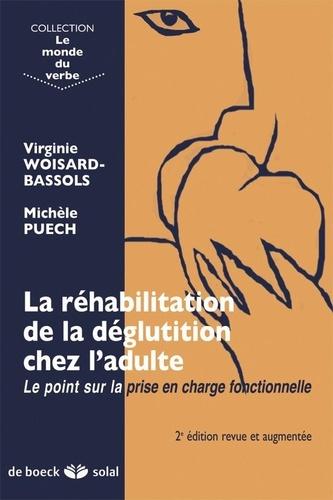 Virginie Woisard-Bassols et Michèle Puech - La réhabilitation de la déglutition chez l'adulte - Le point sur la prise en charge fonctionnelle.
