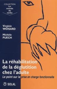 Virginie Woisard et Michèle Puech - La réhabilitation de la déglutition chez l'adulte - Le point sur la prise en charge fonctionnelle.