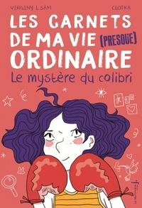 Virginy L. Sam - Les carnets de ma vie (presque) ordinaire Tome 2 : Le mystère du colibri.