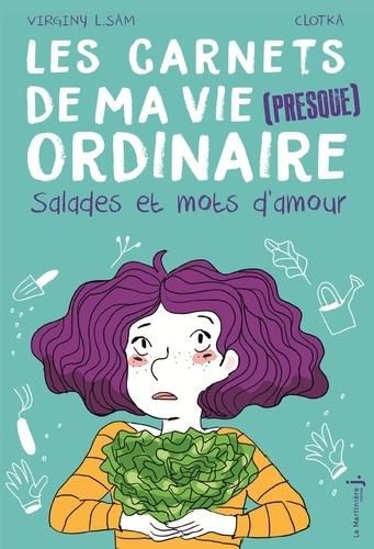 Virginy L. Sam et  Clotka - Les carnets de ma vie (presque) ordinaire Tome 3 : Salades et mots d'amour.