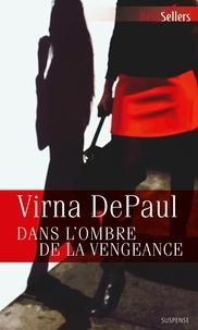 Virna DePaul - Dans l'ombre de la vengeance.