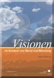 Visionen im Kontext von Beruf und Berufung.