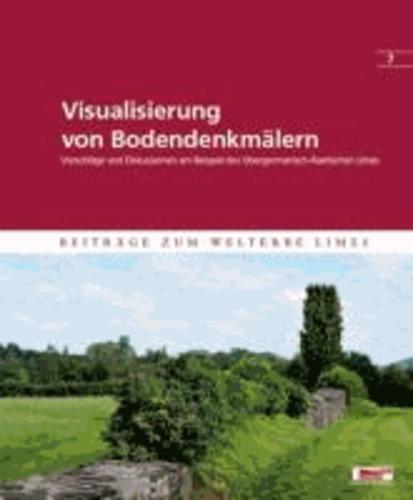 Visualisierung von Bodendenkmälern - Vorschläge und Diskussionen am Beispiel des Obergermanisch-Raetischen Limes.